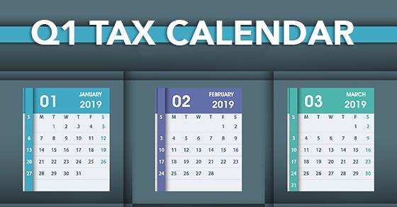 Q1 2019 Tax Calendar